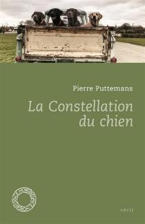 La constellation du chien et autres textes : récit - PierrePuttemans