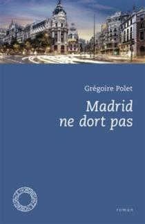 Madrid ne dort pas - GrégoirePolet
