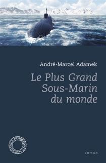 Le plus grand sous-marin du monde - André-MarcelAdamek
