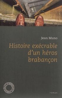 Histoire exécrable d'un héros brabançon - JeanMuno