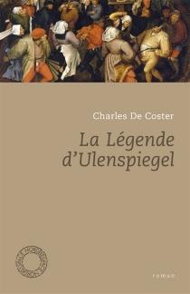 La légende et les aventures héroïques, joyeuses et glorieuses d'Ulenspiegel et de Lamme Goedzak au pays de Flandre et ailleurs - CharlesDe Coster