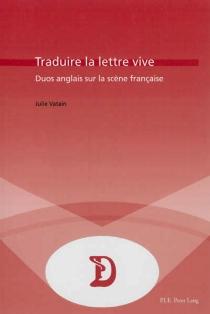 Traduire la lettre vive : duos anglais sur la scène française - JulieVatain-Corfdir
