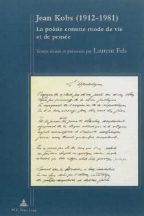 Jean Kobs, 1912-1981 : la poésie comme mode de vie et de pensée -
