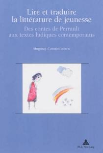 Lire et traduire la littérature pour la jeunesse : des contes de Perrault aux textes ludiques contemporains - MugurasConstantinescu