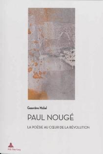 Paul Nougé : la poésie au coeur de la révolution - GenevièveMichel