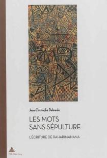 Les mots sans sépulture : l'écriture de Raharimanana - Jean-ChristopheDelmeule