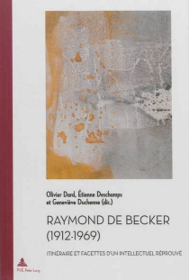 Raymond de Becker : 1912-1969 : itinéraire et facettes d'un intellectuel réprouvé -