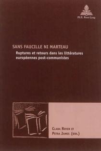 Sans faucille ni marteau : ruptures et retours dans les littératures européennes post-communistes -