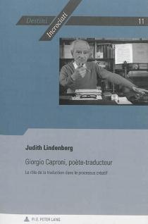 Giorgio Caproni, poète-traducteur : le rôle de la traduction dans le processus créatif - JudithLindenberg