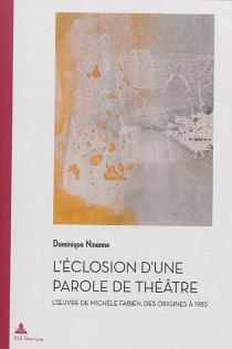 L'éclosion d'une parole de théâtre : l'oeuvre de Michèle Fabien, des origines à 1985 - DominiqueNinanne