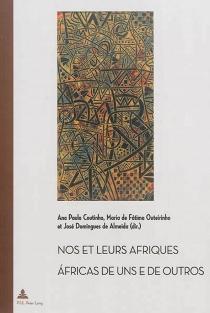 Africas de uns e de outros : construçoes literarias das identidades africanas cinquenta anos apos as descolonizaçoes| Nos et leurs Afriques : constructions littéraires des identités africaines cinquante ans après les décolonisations -