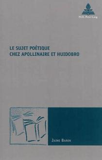 Le sujet poétique chez Apollinaire et Huidobro - JaimeBaron