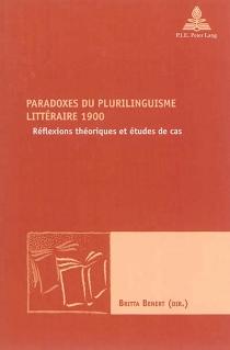 Paradoxes du plurilinguisme littéraire 1900 : réflexions théoriques et études de cas -