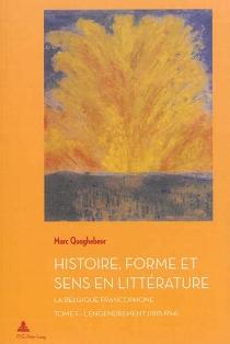 Histoire, forme et sens en littérature : la Belgique francophone - MarcQuaghebeur