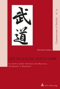 Voie de la plume, voie du sabre : le corps à corps poétique chez Bauchau, Dotremont et Bonnefoy - MatthieuDubois