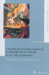 L'oeuvre de Vladimir Nabokov au regard de la culture et de l'art allemands : survivances de l'expressionnisme - AlexiaGassin