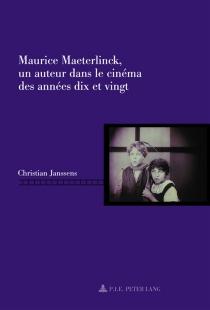 Maurice Maeterlinck, un auteur dans le cinéma des années dix et vingt - ChristianJanssens