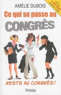 Ce qui se passe au congrès reste au congrès ! - AmélieDubois