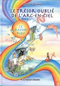 Le trésor oublié de l'arc-en-ciel - MartineDussart