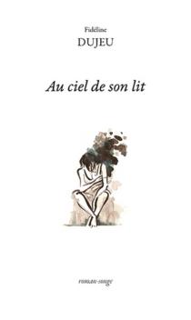Au ciel de son lit : roman-songe - FidélineDujeu