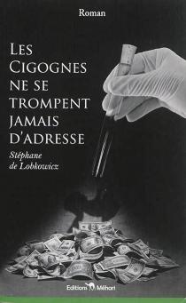 Les cigognes ne se trompent jamais d'adresse - Stéphane deLobkowicz