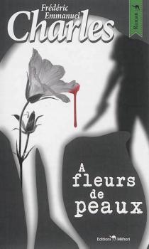 A fleurs de peaux - Frédéric EmmanuelCharles