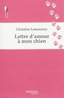 Lettre d'amour à mon chien - ChristineLamoureux