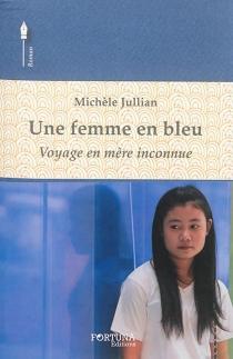 Une femme au bleu : voyage en mère inconnue - MichèleJullian