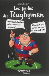 Les perles des rugbymen - AdamRoussy