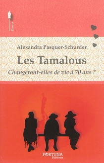 Les Tamalous : changeront-elles de vie à 70 ans ? - AlexandraPasquer-Schurder