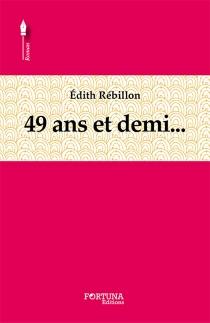 49 ans et demi... - EdithRébillon