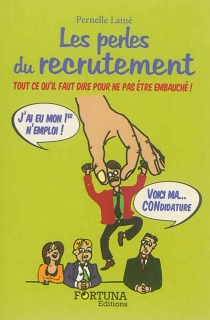 Les perles du recrutement : tout ce qu'il faut dire pour ne pas être embauché ! - PernelleLainé