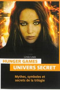 Hunger games : univers secret : mythes, symboles et secrets de la trilogie - LindaLewis