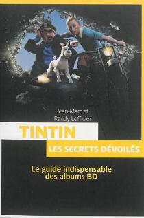 Tintin et les secrets dévoilés : le guide indispensable des albums BD - Jean-MarcLofficier
