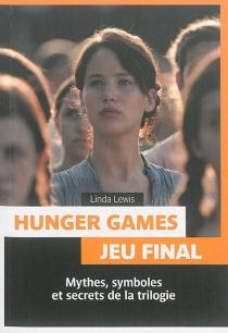 Hunger games : jeu final : mythes, symboles et secrets de la trilogie - LindaLewis