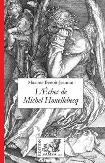 L'échec de Michel Houellebecq - MaximeBenoît-Jeannin