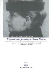 Figures de femmes dans Ibsen : d'après six drames familiaux : Maison de poupée, Les revenants, Le canard sauvage, Rosmersholm, La dame de la mer, Hedda Gabler - LouAndreas-Salomé