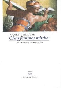 Cinq femmes rebelles - NicoleDescours