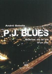 P.J. blues : scènes de la vie d'un flic : récits - AndréGabella