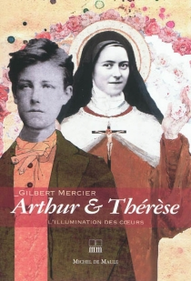 Arthur et Thérèse : l'illumination des coeurs : essai - GilbertMercier