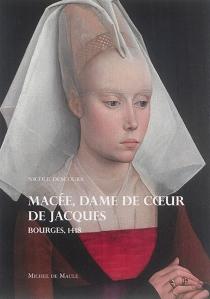 Macée, dame de coeur de Jacques : Bourges, 1418 - NicoleDescours
