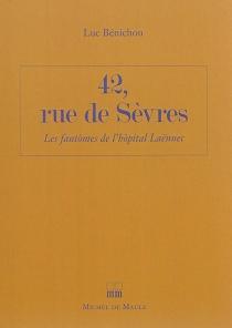 42, rue de Sèvres : les fantômes de l'hôpital Laënnec - LucBénichou