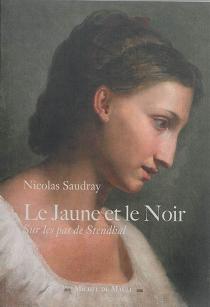 Le jaune et le noir : sur les pas de Stendhal - NicolasSaudray