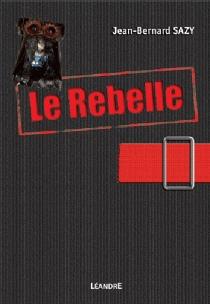 Le rebelle - Jean-BernardSazy