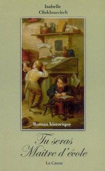Tu seras mon maître d'école : roman historique - IsabelleOlekhnovitch