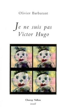 Je ne suis pas Victor Hugo - OlivierBarbarant