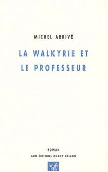 La walkyrie et le professeur - MichelArrivé