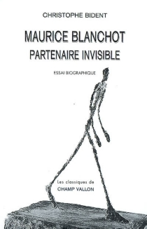 Maurice Blanchot, partenaire invisible : essai biographique - ChristopheBident