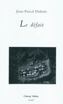 Le défait : récit - Jean-PascalDubost