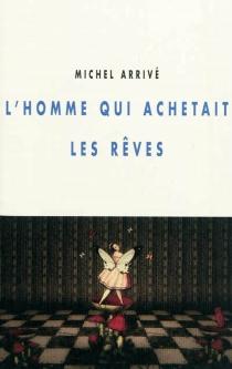 L'homme qui achetait les rêves - MichelArrivé